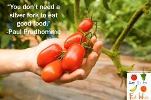prudhomme.tomatoes.foodquote.food.healthy.saynotofoodwaste.love.share.care.sustainable.happy.foodwaste