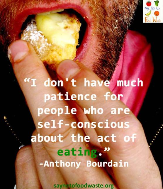 saynotofoodwaste.eat.healthy.happy.foodquote.anthonybourdain.eating