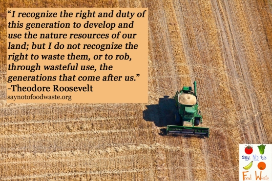 saynotofoodwaste.roosevelt.theodore.agriculture.farm.grow.share.care.sustainability.climatechange.food.foodquote.foodfacts.sustainability.nofoodwaste.sharing.environment.love